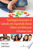 Psychological assessment of culturally and linguistically diverse children and adolescents : a practitioner's guide / Esther Geva, PhD, Judith Wiener, PhD.