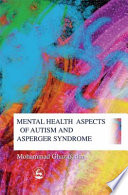 Mental health aspects of autism and Asperger Syndrome / Mohammad Ghaziuddin. Philadelphia : Jessica Kingsley Publishers, 2005