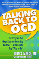Talking back to OCD - the program that helps kids and teens say no way-- and parents say way to go / John S March, MD.;  Christine M Benton. -- New York :; Guilford Press, 2007.