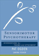 Sensorimotor psychotherapy : interventions for trauma and attachment / Pat Ogden, Janina Fisher ; illustrators, Deborah Del Hierro, Anthony Del Hierro. New York : W.W. Norton & Company, [2015]