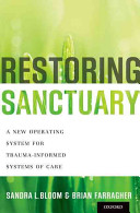 Restoring sanctuary - a new operating system for trauma-informed systems of care / Sandra L. Bloom, Brian Farragher. Oxford, Oxford University Press, c2013.