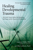 Healing developmental trauma : how early trauma affects self-regulation, self-image, and the capacity for relationship