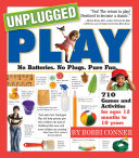 Unplugged play : no batteries, no plugs, pure fun / Bobbi Conner ; illustrations by Amy Patacchiola. New York : Workman Pub., c2007.