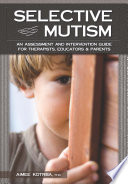 Selective Mutism an assessment and intervention guide for therapists, educators & parents by Aime Koyrba, PhD. Wi, USA, PESI Publishing, 2015.