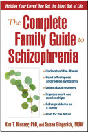 The complete family guide to schizophrenia : helping your loved one get the most out of life / Kim T. Mueser and Susan Gingerich ; foreword by Harriet P. Lefley.