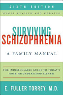 Surviving schizophrenia : a manual for families, patients, and providers / E.Fuller Torrey. 6th ed. New York : Collins, 2006.