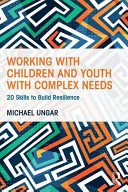 Working with Children and Youth with Complex Needs - 20 Skills to Build Resilience