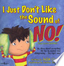 I just don't like the sound of no! / written by Julia Cook ; illustrated by Kelsey De Weerd.