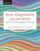 Anti-Oppressive Social Work: Ways of Knowing, Talking, and Doing