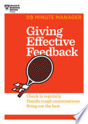 Giving effective feedback : check in regularly, handle tough conversations, bring out the best.