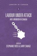 Labour Under Attack: Anti-Unionism in Canada